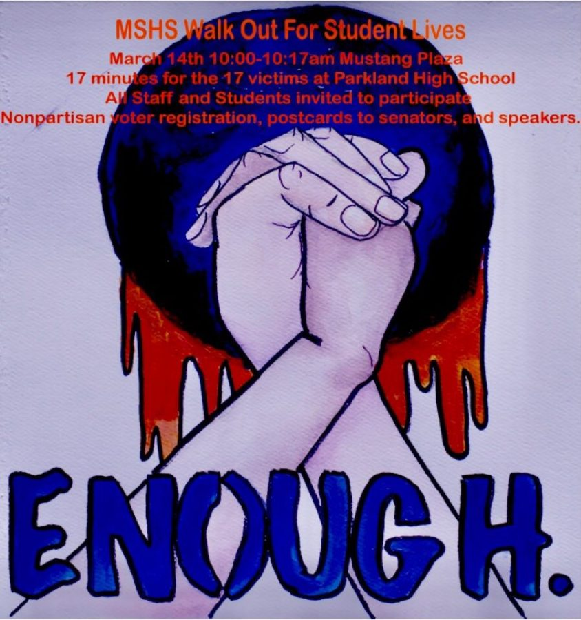 MSHS+students+have+put+together+a%2C+%22Walk+Out+for+Student+Lives%2C%22+where+on+March+14+at+10+a.m.+they+will+walk+out+of+the+school+and+join+at+the+Mustang+Plaza+for+17+minutes+for+the+17+lives+lost+in+the+Parkland+shooting.+All+students+are+welcome--+but+not+required--+to+participate%2C+and+will+be+no+repercussions+from+the+administration+as+long+as+all+students+are+back+in+their+classes+at+10%3A40.+We+can+be+the+generation+to+end+school+shootings.+Now+is+the+time+to+show+up.